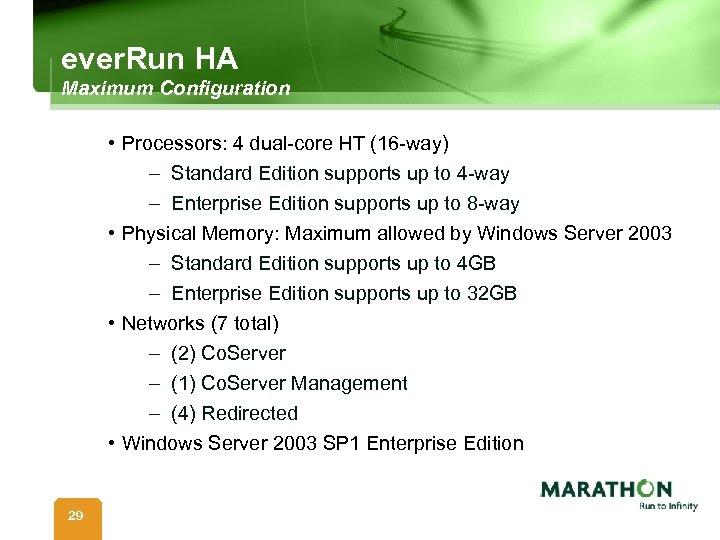 ever. Run HA Maximum Configuration • Processors: 4 dual-core HT (16 -way) – Standard