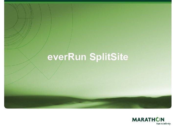 ever. Run Split. Site