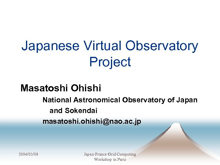 Japanese Virtual Observatory Project Masatoshi Ohishi National Astronomical Observatory of Japan       and Sokendai masatoshi.