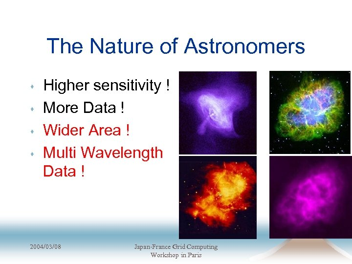 The Nature of Astronomers s s Higher sensitivity ! More Data ! Wider Area