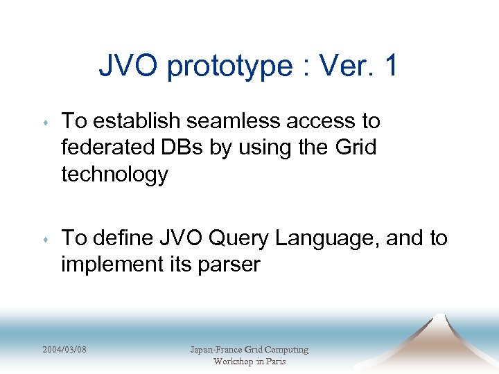 JVO prototype : Ver. 1 s To establish seamless access to federated DBs by
