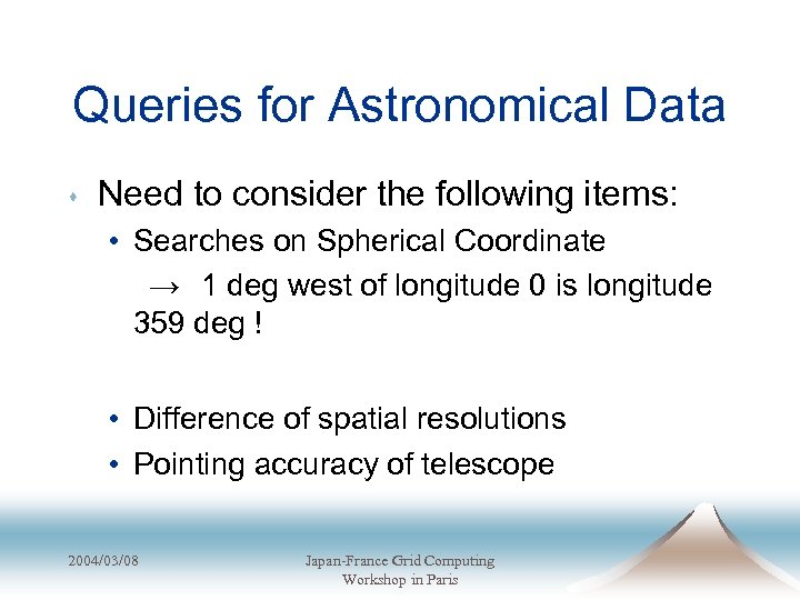 Queries for Astronomical Data s Need to consider the following items: • Searches on