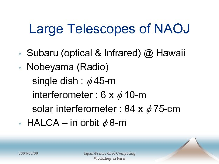 Large Telescopes of NAOJ s s s Subaru (optical & Infrared) @ Hawaii Nobeyama