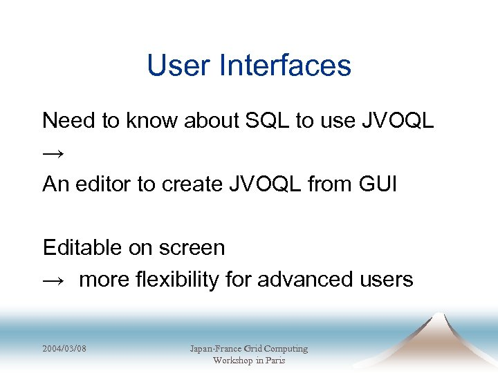User Interfaces Need to know about SQL to use JVOQL → An editor to
