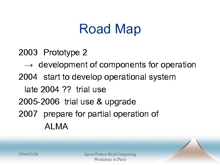 Road Map 2003 Prototype 2  → development of components for operation 2004 start to develop operational system