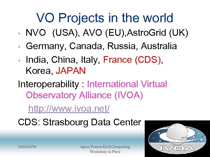 VO Projects in the world NVO (USA), AVO (EU), Astro. Grid (UK) s Germany, Canada,