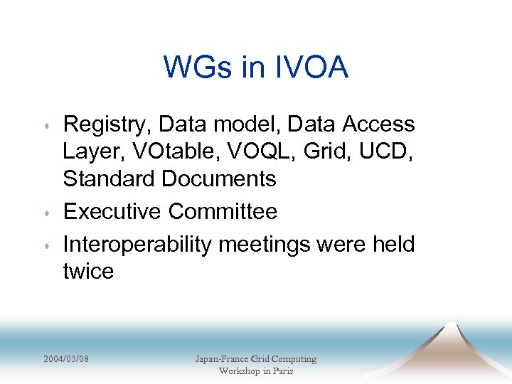 WGs in IVOA s s s Registry, Data model, Data Access Layer, VOtable, VOQL,