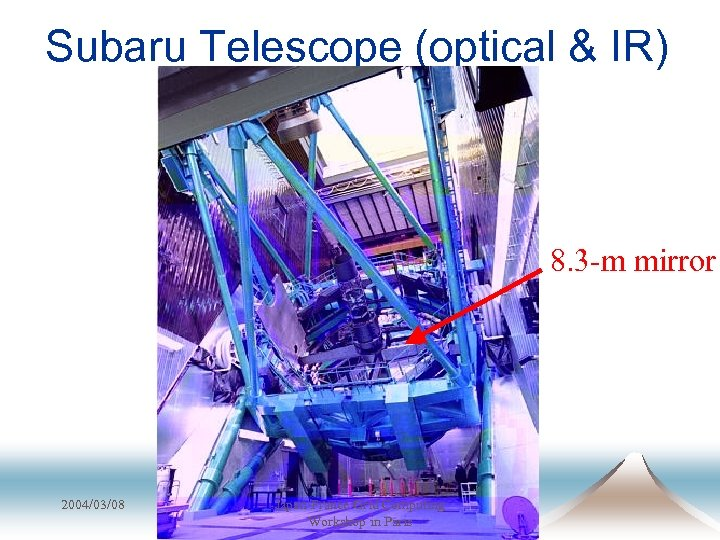 Subaru Telescope (optical & IR) 8. 3 -m mirror 2004/03/08 Japan-France Grid Computing Workshop