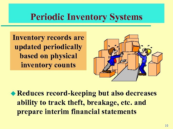 Periodic Inventory Systems Inventory records are updated periodically based on physical inventory counts u