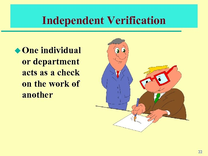 Independent Verification u One individual or department acts as a check on the work