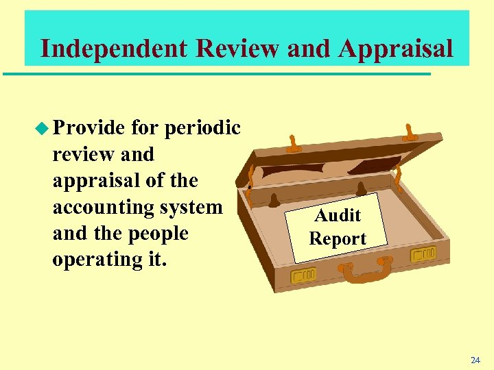 Independent Review and Appraisal u Provide for periodic review and appraisal of the accounting