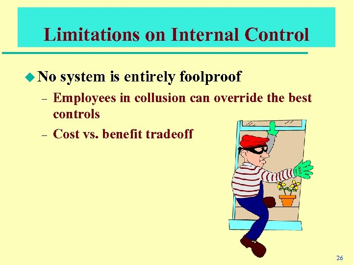 Limitations on Internal Control u No – – system is entirely foolproof Employees in