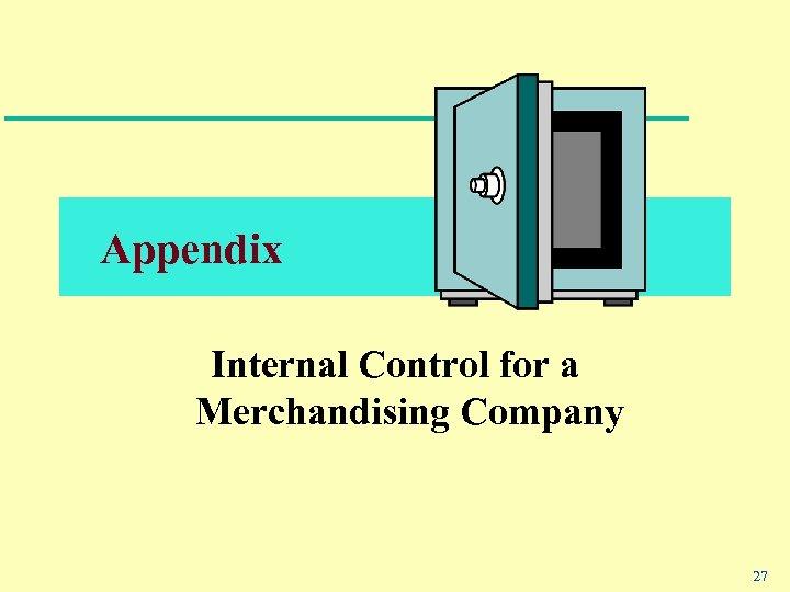 Appendix Internal Control for a Merchandising Company 27