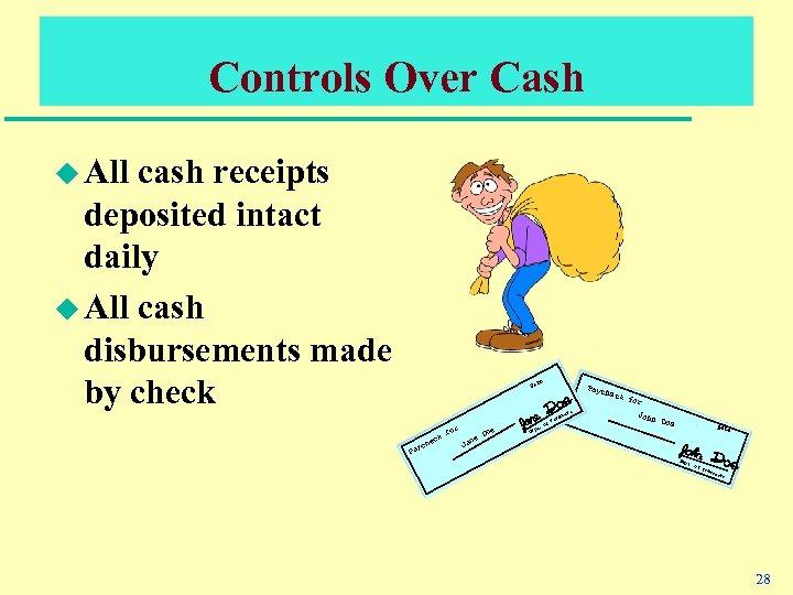 Controls Over Cash u All cash receipts deposited intact daily u All cash disbursements