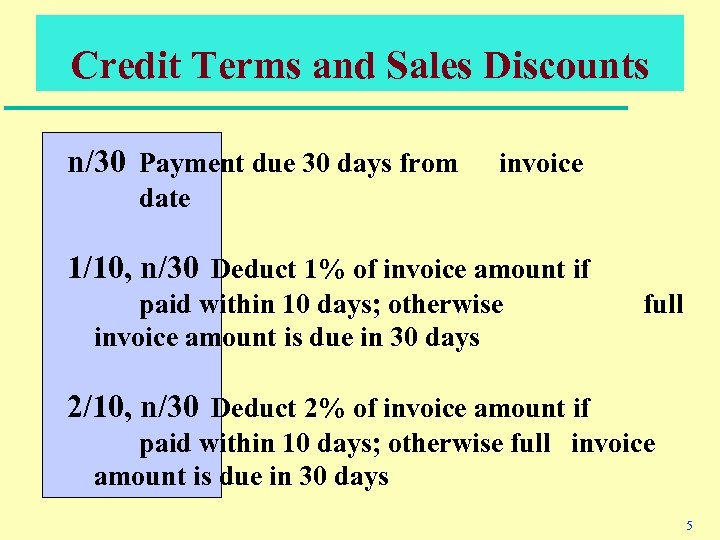 Credit Terms and Sales Discounts n/30 Payment due 30 days from invoice date 1/10,