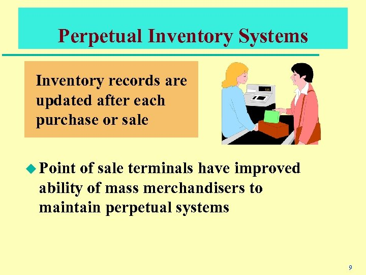 Perpetual Inventory Systems Inventory records are updated after each purchase or sale u Point