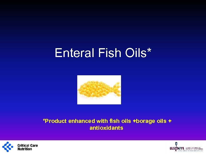 Enteral Fish Oils* *Product enhanced with fish oils +borage oils + antioxidants 1