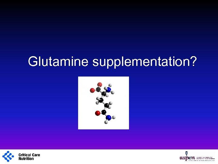 Glutamine supplementation? 1