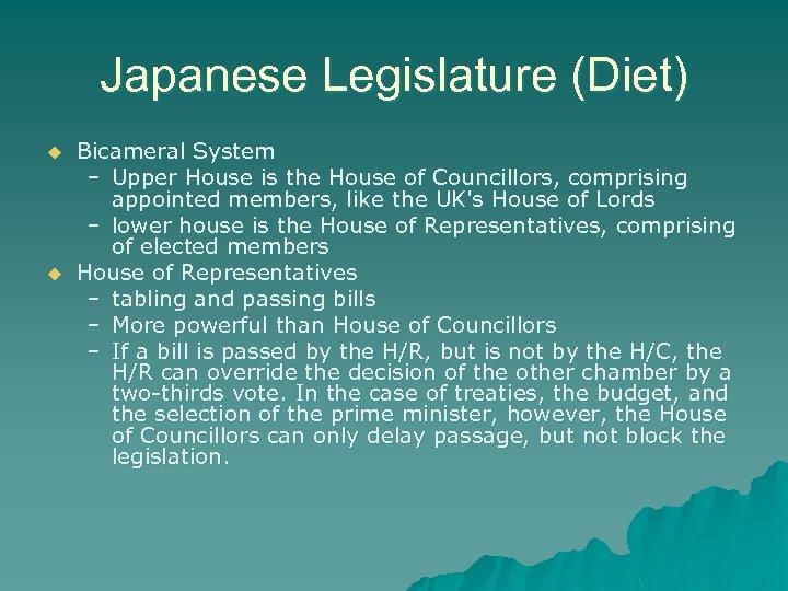 Japanese Legislature (Diet) u u Bicameral System – Upper House is the House of