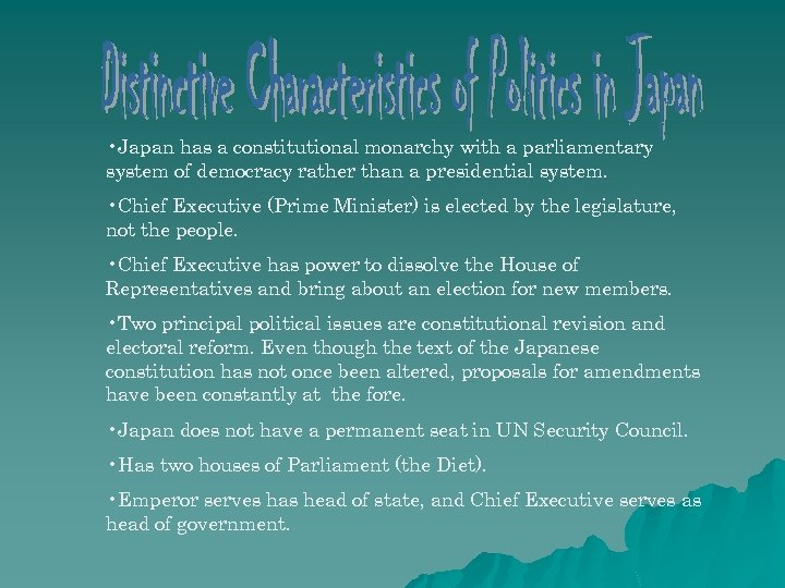 • Japan has a constitutional monarchy with a parliamentary system of democracy rather