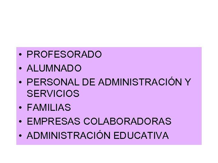 • PROFESORADO • ALUMNADO • PERSONAL DE ADMINISTRACIÓN Y SERVICIOS • FAMILIAS •