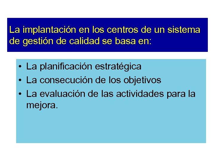 La implantación en los centros de un sistema de gestión de calidad se basa