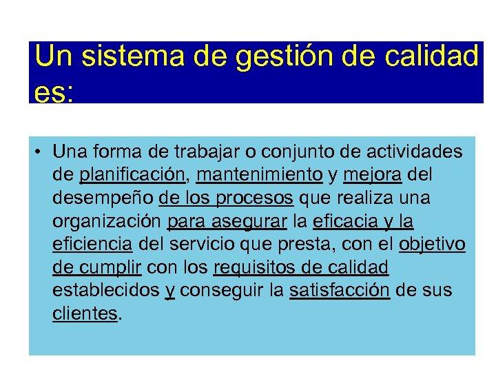Un sistema de gestión de calidad es: • Una forma de trabajar o conjunto