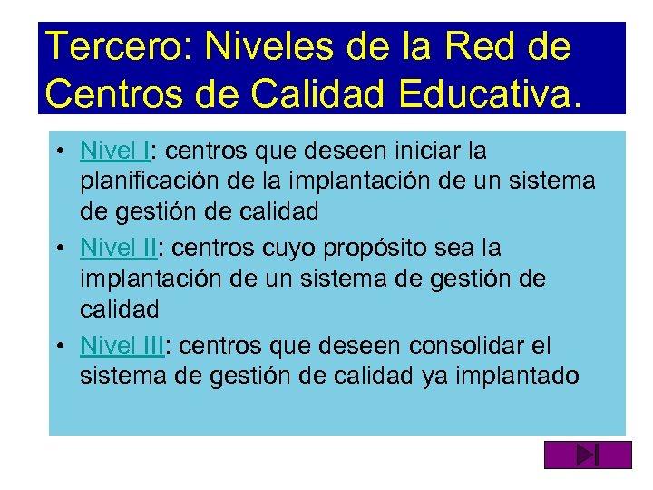 Tercero: Niveles de la Red de Centros de Calidad Educativa. • Nivel I: centros