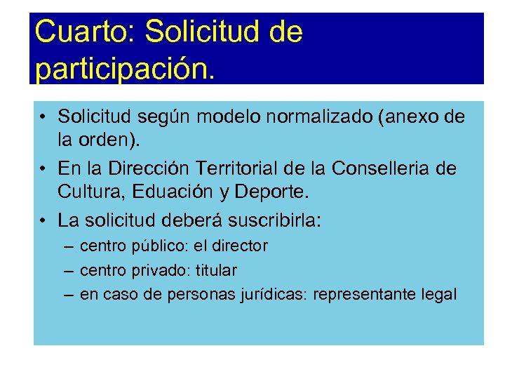Cuarto: Solicitud de participación. • Solicitud según modelo normalizado (anexo de la orden). •