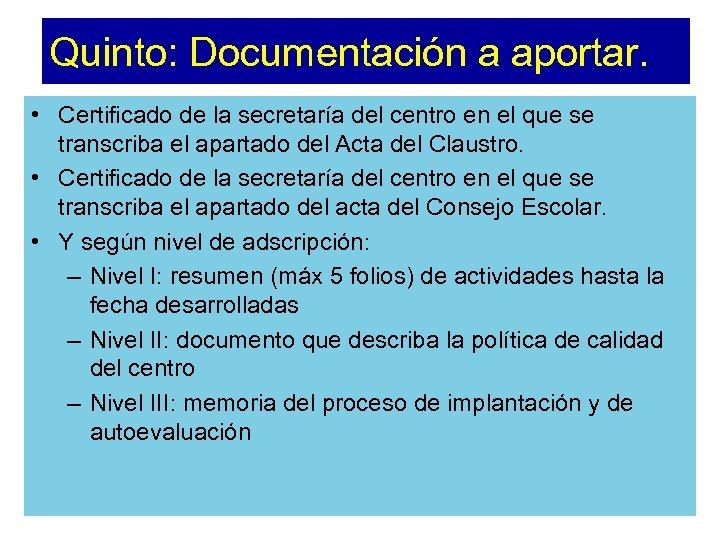 Quinto: Documentación a aportar. • Certificado de la secretaría del centro en el que