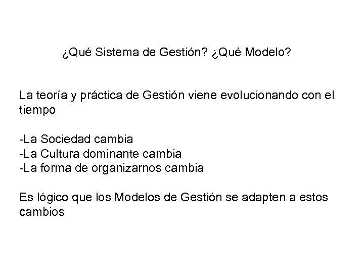 ¿Qué Sistema de Gestión? ¿Qué Modelo? La teoría y práctica de Gestión viene evolucionando