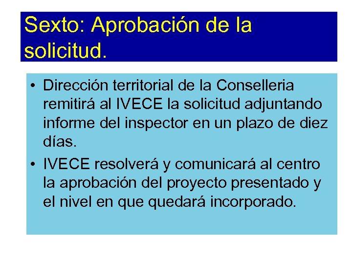 Sexto: Aprobación de la solicitud. • Dirección territorial de la Conselleria remitirá al IVECE