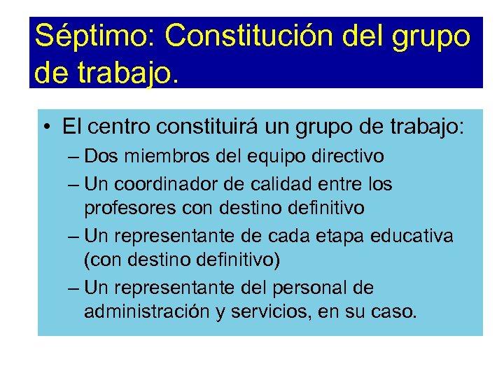 Séptimo: Constitución del grupo de trabajo. • El centro constituirá un grupo de trabajo: