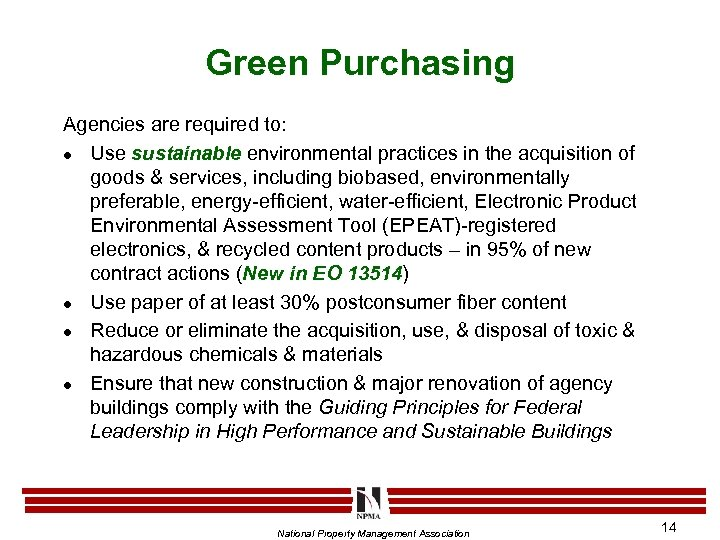 Green Purchasing Agencies are required to: l Use sustainable environmental practices in the acquisition