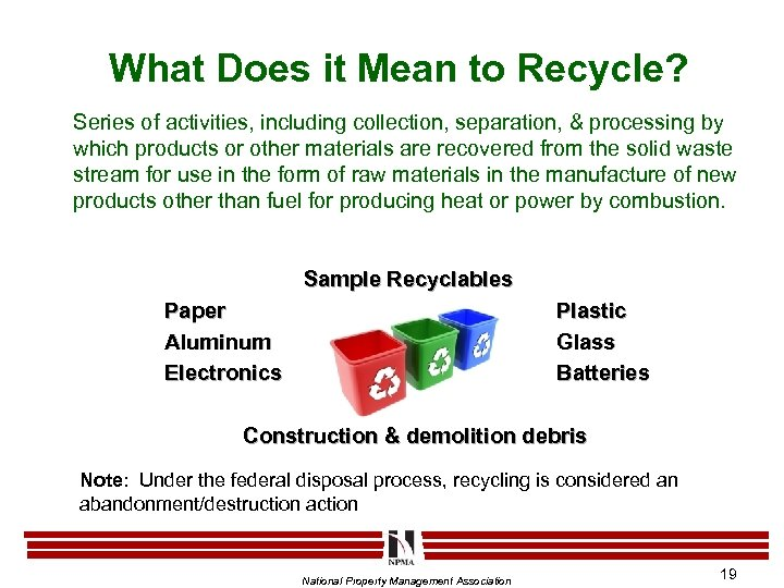 What Does it Mean to Recycle? Series of activities, including collection, separation, & processing