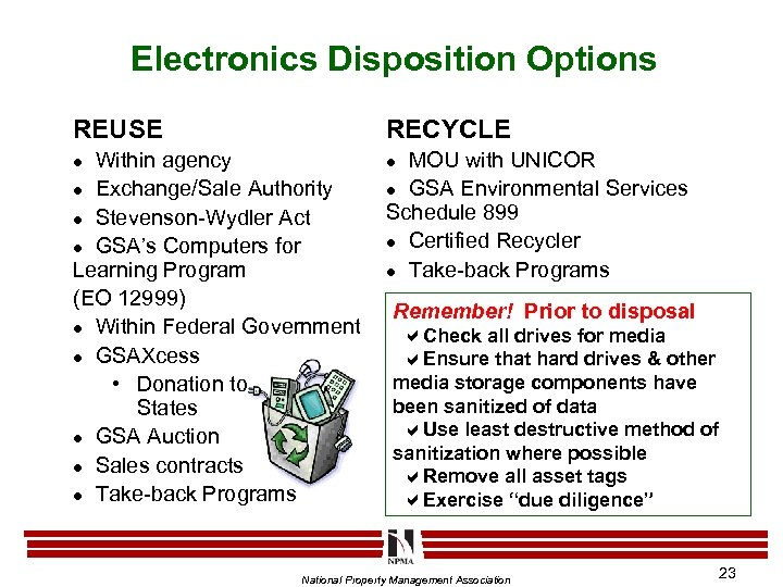 Electronics Disposition Options REUSE RECYCLE Within agency l Exchange/Sale Authority l Stevenson-Wydler Act l