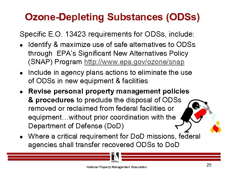 Ozone-Depleting Substances (ODSs) Specific E. O. 13423 requirements for ODSs, include: l Identify &