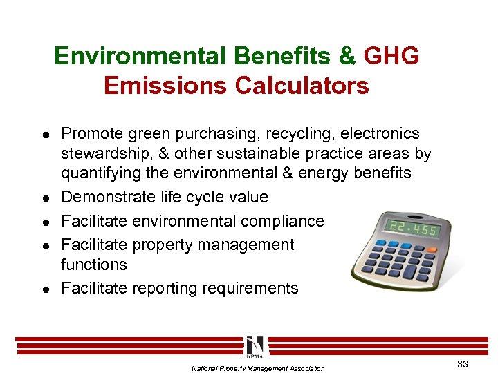 Environmental Benefits & GHG Emissions Calculators l l l Promote green purchasing, recycling, electronics