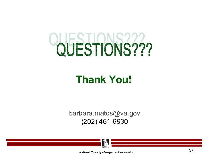Thank You! barbara. matos@va. gov (202) 461 -6930 National Property Management Association 37
