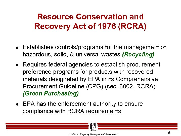 Resource Conservation and Recovery Act of 1976 (RCRA) l l l Establishes controls/programs for