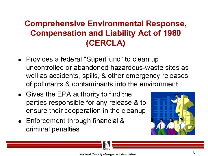 Comprehensive Environmental Response, Compensation and Liability Act of 1980 (CERCLA) l l l Provides