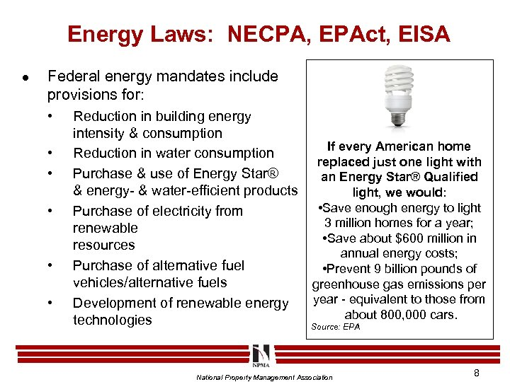 Energy Laws: NECPA, EPAct, EISA l Federal energy mandates include provisions for: • •
