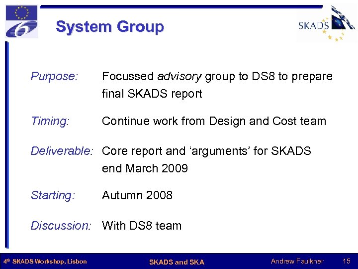 System Group Purpose: Focussed advisory group to DS 8 to prepare final SKADS report