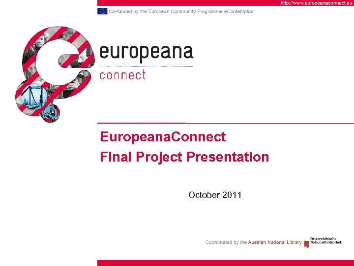 Europeana. Connect Final Project Presentation October 2011