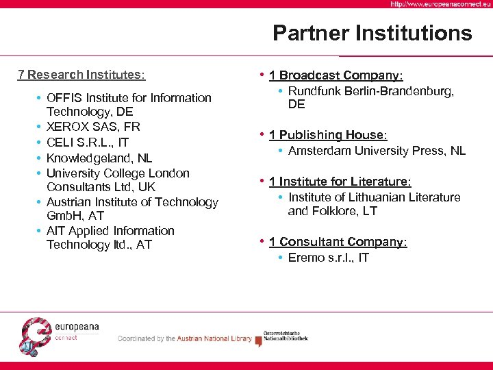 Partner Institutions 7 Research Institutes: • OFFIS Institute for Information Technology, DE • XEROX