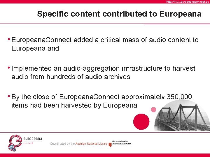 Specific content contributed to Europeana • Europeana. Connect added a critical mass of audio