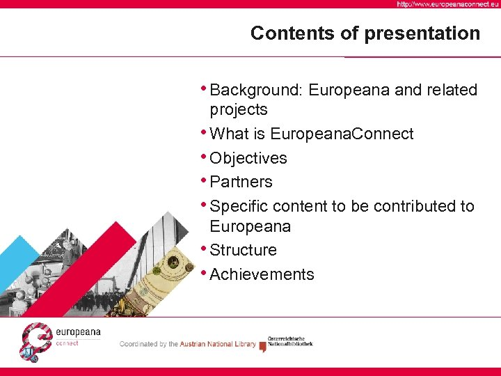 Contents of presentation • Background: Europeana and related projects • What is Europeana. Connect