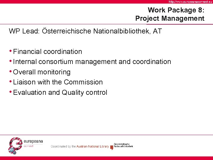 Work Package 8: Project Management WP Lead: Österreichische Nationalbibliothek, AT • Financial coordination •