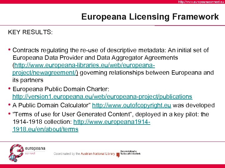 Europeana Licensing Framework KEY RESULTS: • Contracts regulating the re-use of descriptive metadata: An
