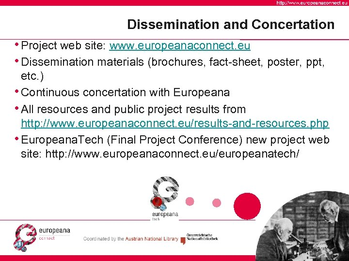 Dissemination and Concertation • Project web site: www. europeanaconnect. eu • Dissemination materials (brochures,
